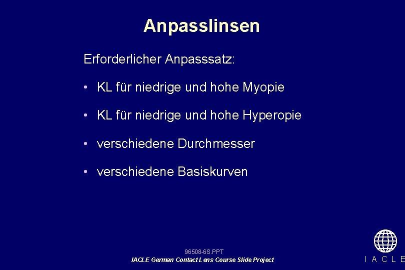 Anpasslinsen Erforderlicher Anpasssatz: • KL für niedrige und hohe Myopie • KL für niedrige