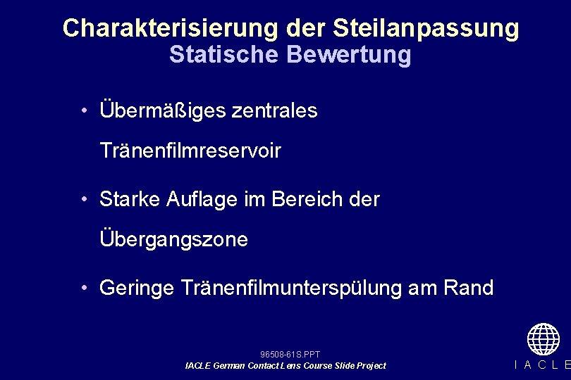 Charakterisierung der Steilanpassung Statische Bewertung • Übermäßiges zentrales Tränenfilmreservoir • Starke Auflage im Bereich