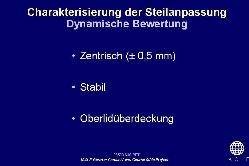 Charakterisierung der Steilanpassung Dynamische Bewertung • Zentrisch (± 0, 5 mm) • Stabil •
