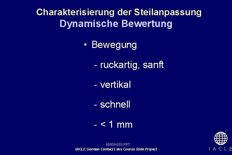 Charakterisierung der Steilanpassung Dynamische Bewertung • Bewegung - ruckartig, sanft - vertikal - schnell