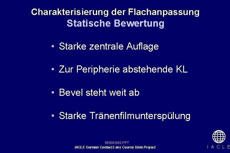 Charakterisierung der Flachanpassung Statische Bewertung • Starke zentrale Auflage • Zur Peripherie abstehende KL