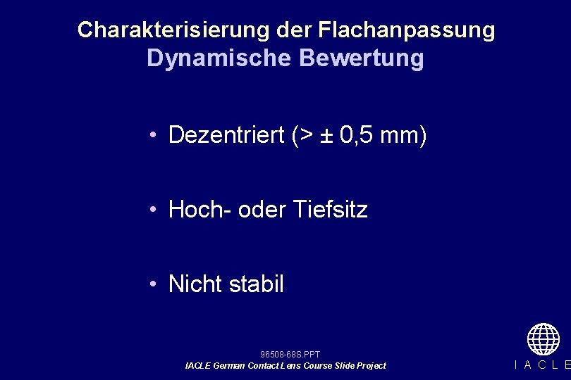 Charakterisierung der Flachanpassung Dynamische Bewertung • Dezentriert (> ± 0, 5 mm) • Hoch-