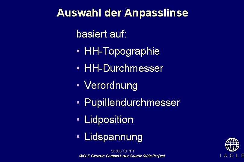 Auswahl der Anpasslinse basiert auf: • HH-Topographie • HH-Durchmesser • Verordnung • Pupillendurchmesser •