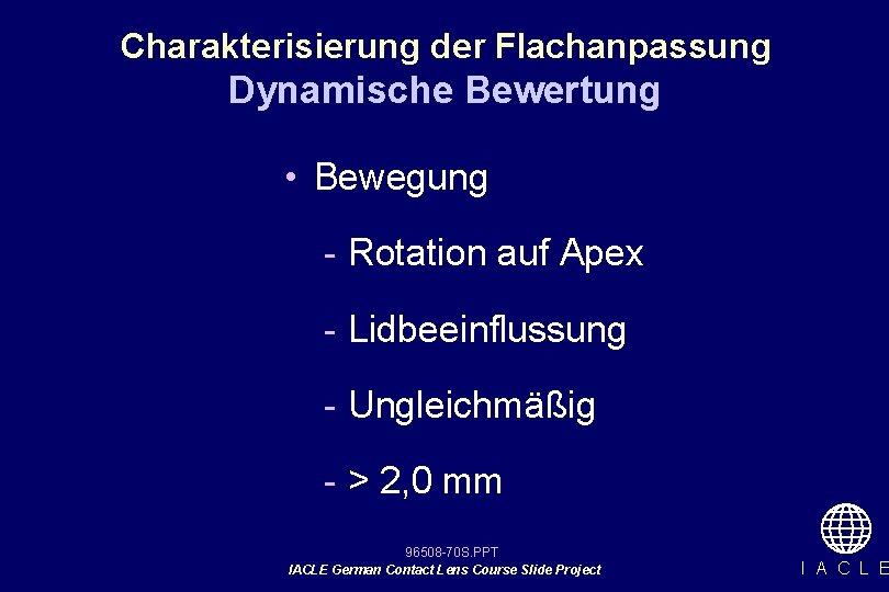 Charakterisierung der Flachanpassung Dynamische Bewertung • Bewegung - Rotation auf Apex - Lidbeeinflussung -