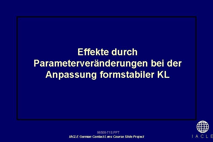 Effekte durch Parameterveränderungen bei der Anpassung formstabiler KL 96508 -71 S. PPT IACLE German