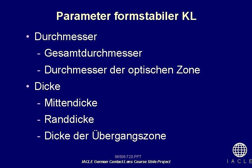 Parameter formstabiler KL • Durchmesser - Gesamtdurchmesser - Durchmesser der optischen Zone • Dicke