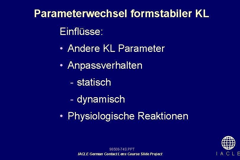 Parameterwechsel formstabiler KL Einflüsse: • Andere KL Parameter • Anpassverhalten - statisch - dynamisch