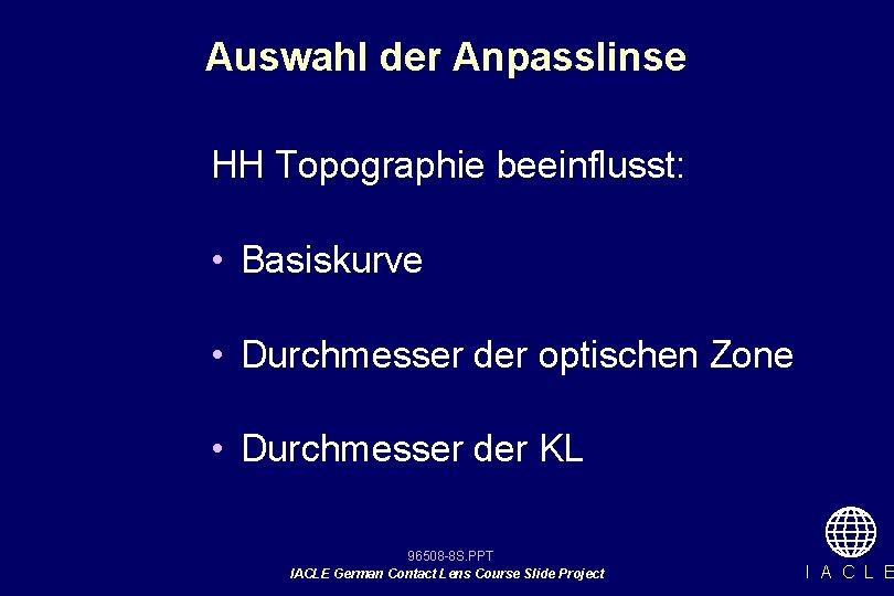 Auswahl der Anpasslinse HH Topographie beeinflusst: • Basiskurve • Durchmesser der optischen Zone •