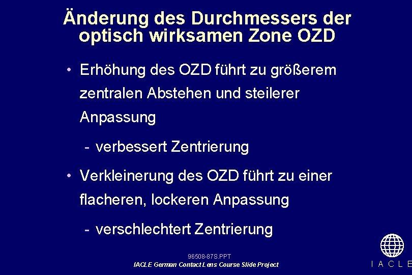 Änderung des Durchmessers der optisch wirksamen Zone OZD • Erhöhung des OZD führt zu