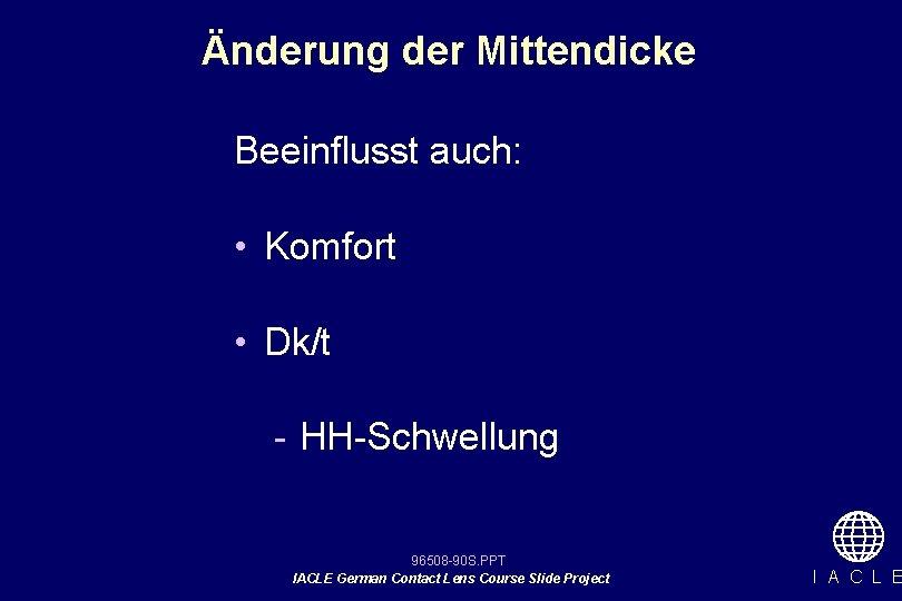 Änderung der Mittendicke Beeinflusst auch: • Komfort • Dk/t - HH-Schwellung 96508 -90 S.