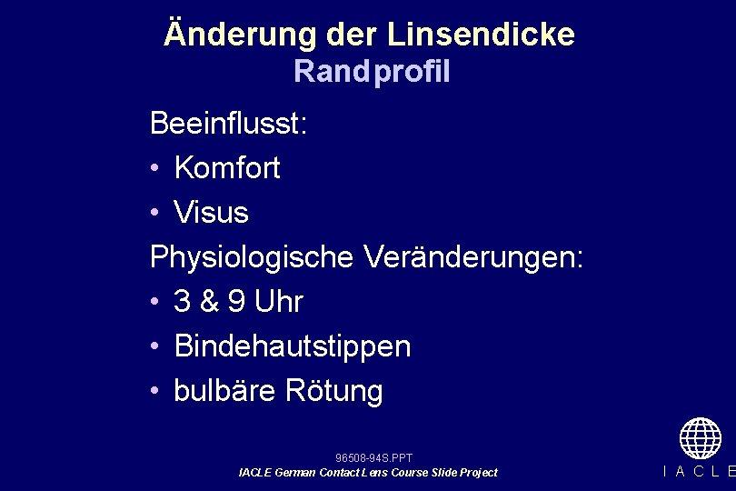 Änderung der Linsendicke Randprofil Beeinflusst: • Komfort • Visus Physiologische Veränderungen: • 3 &