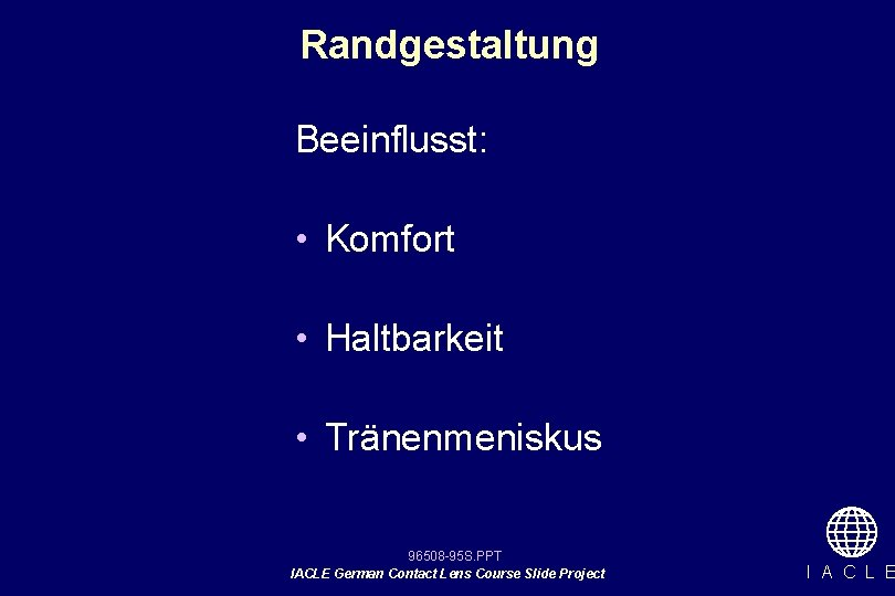 Randgestaltung Beeinflusst: • Komfort • Haltbarkeit • Tränenmeniskus 96508 -95 S. PPT IACLE German