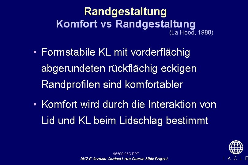 Randgestaltung Komfort vs Randgestaltung (La Hood, 1988) • Formstabile KL mit vorderflächig abgerundeten rückflächig