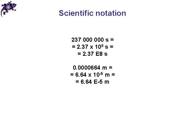 Scientific notation 237 000 s = = 2. 37 x 108 s = =