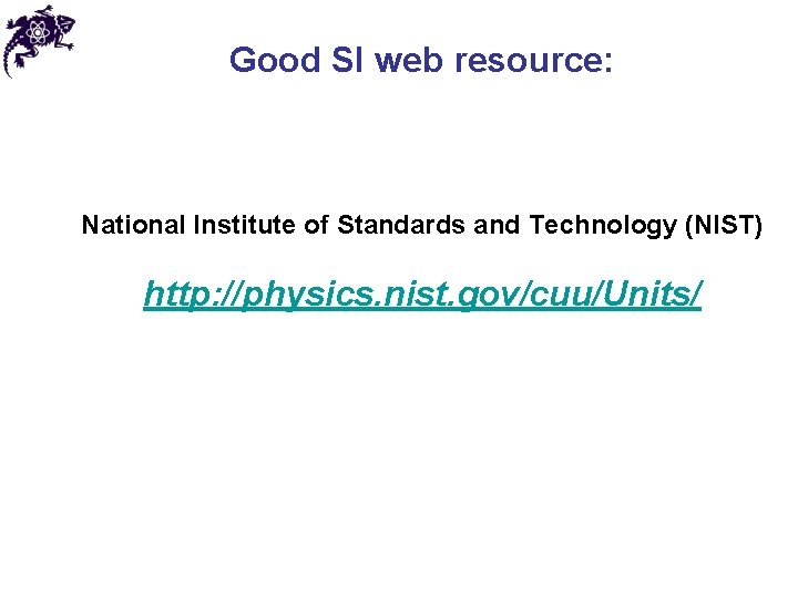 Good SI web resource: National Institute of Standards and Technology (NIST) http: //physics. nist.