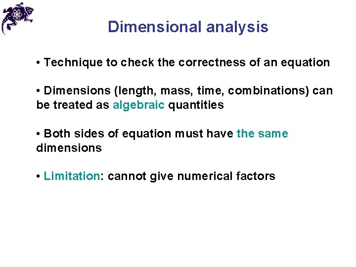Dimensional analysis • Technique to check the correctness of an equation • Dimensions (length,