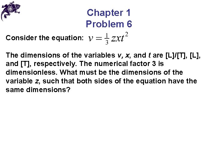 Chapter 1 Problem 6 Consider the equation: The dimensions of the variables v, x,