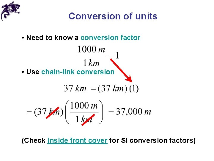 Conversion of units • Need to know a conversion factor • Use chain-link conversion