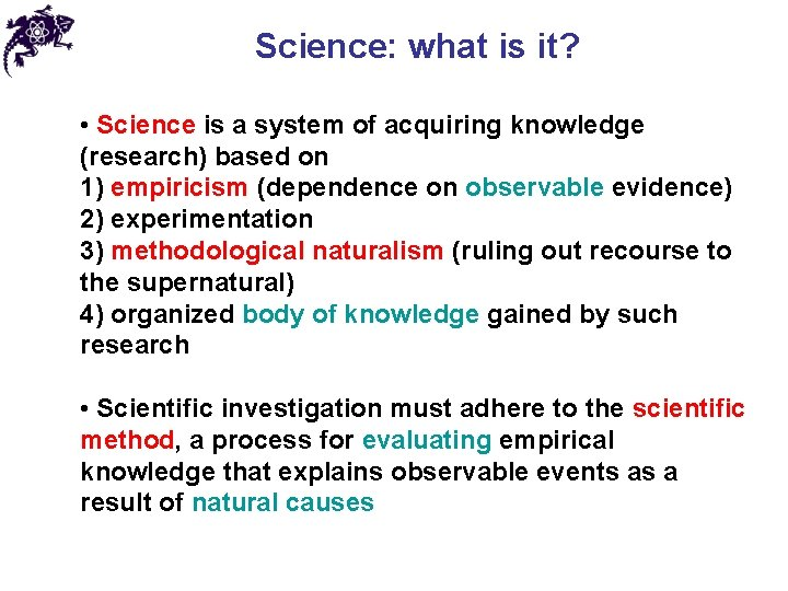 Science: what is it? • Science is a system of acquiring knowledge (research) based