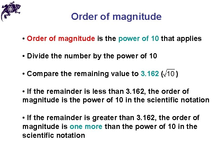 Order of magnitude • Order of magnitude is the power of 10 that applies