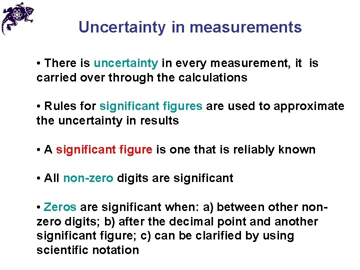 Uncertainty in measurements • There is uncertainty in every measurement, it is carried over
