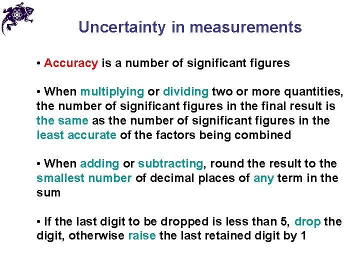 Uncertainty in measurements • Accuracy is a number of significant figures • When multiplying