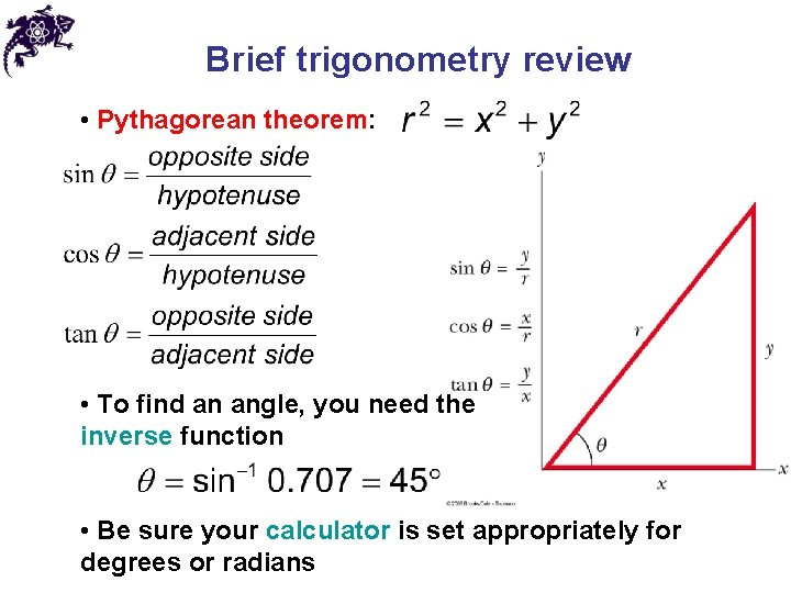 Brief trigonometry review • Pythagorean theorem: • To find an angle, you need the