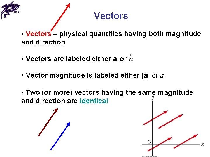 Vectors • Vectors – physical quantities having both magnitude and direction • Vectors are