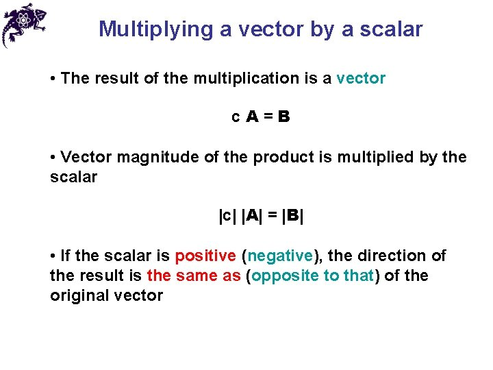 Multiplying a vector by a scalar • The result of the multiplication is a