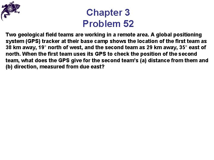 Chapter 3 Problem 52 Two geological field teams are working in a remote area.