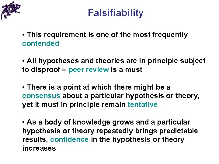 Falsifiability • This requirement is one of the most frequently contended • All hypotheses