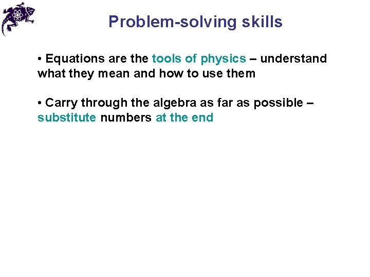 Problem-solving skills • Equations are the tools of physics – understand what they mean
