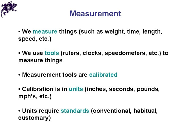 Measurement • We measure things (such as weight, time, length, speed, etc. ) •