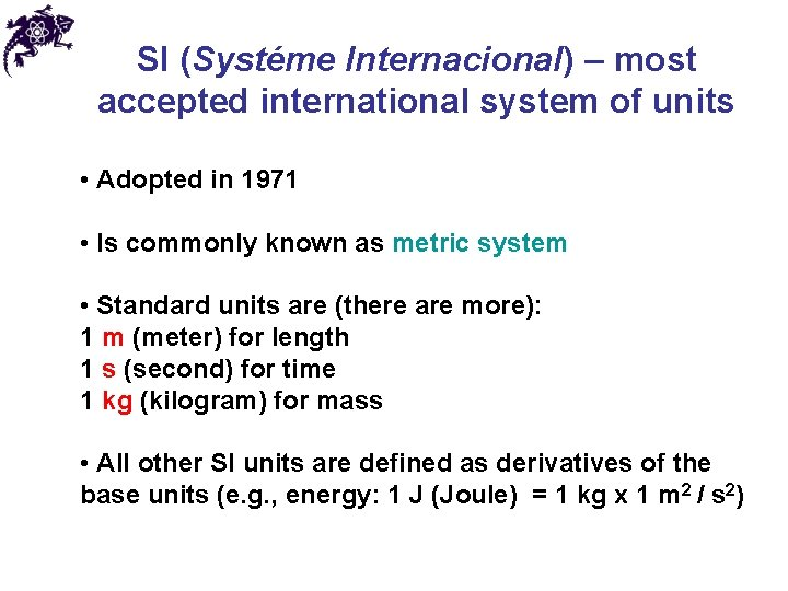 SI (Systéme Internacional) – most accepted international system of units • Adopted in 1971
