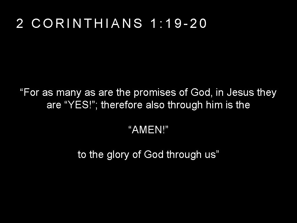 """2 CORINTHIANS 1: 19 -20 """"For as many as are the promises of God,"""