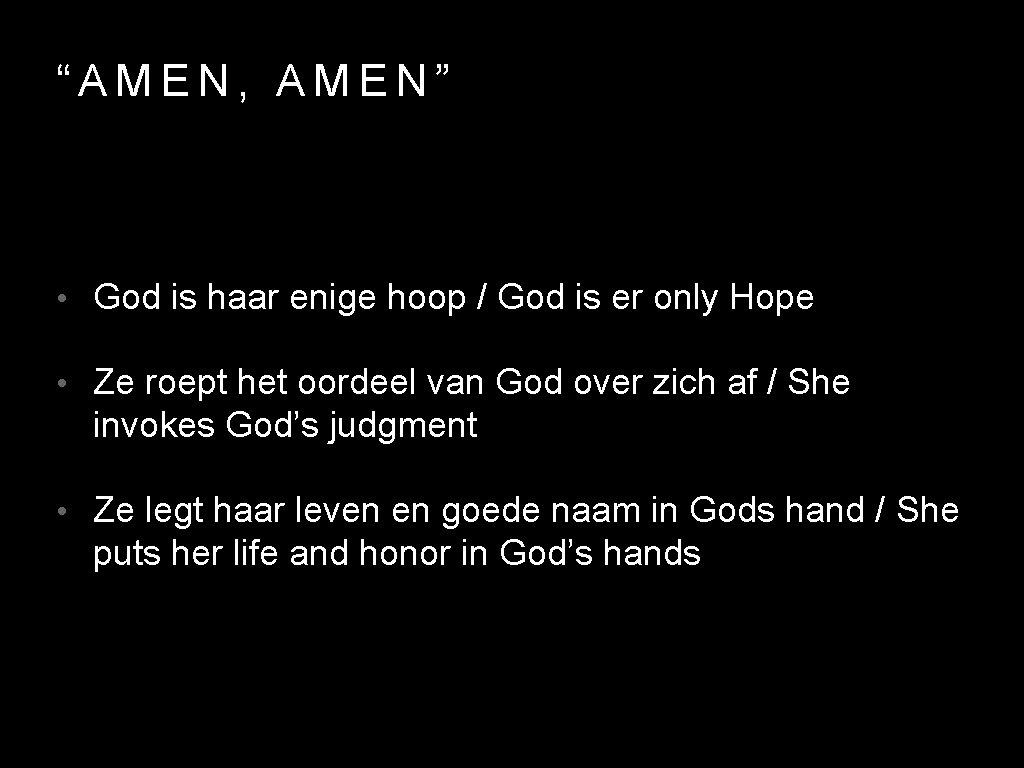 """AMEN, AMEN"" • God is haar enige hoop / God is er only Hope"