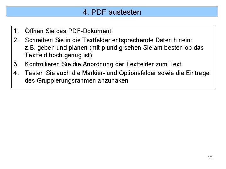 4. PDF austesten 1. Öffnen Sie das PDF-Dokument 2. Schreiben Sie in die Textfelder
