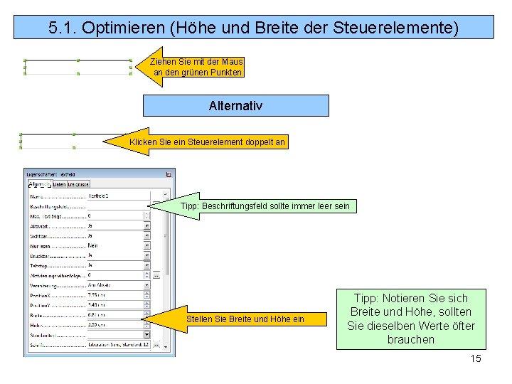 5. 1. Optimieren (Höhe und Breite der Steuerelemente) Ziehen Sie mit der Maus an