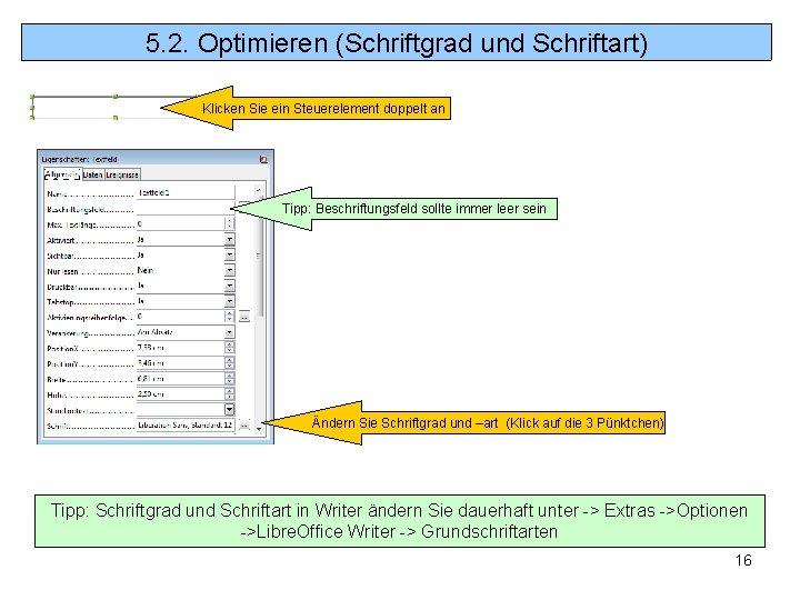 5. 2. Optimieren (Schriftgrad und Schriftart) Klicken Sie ein Steuerelement doppelt an Tipp: Beschriftungsfeld