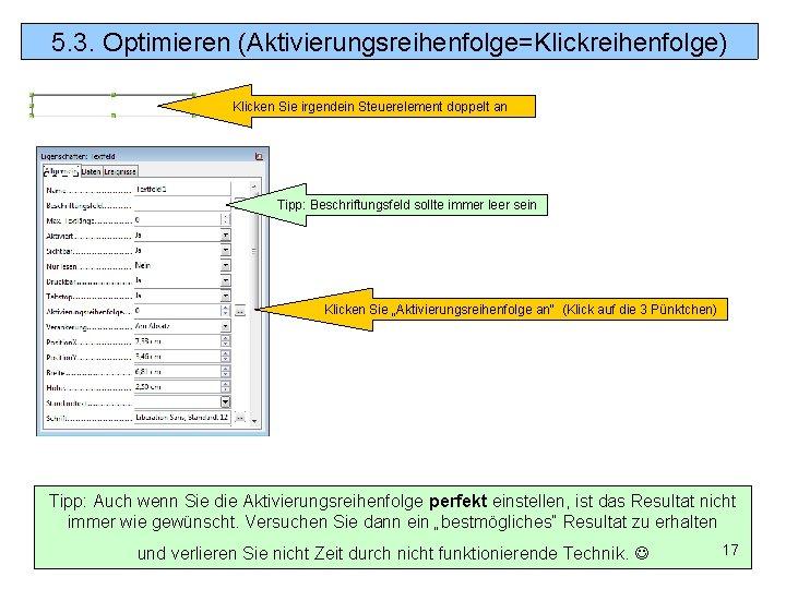 5. 3. Optimieren (Aktivierungsreihenfolge=Klickreihenfolge) Klicken Sie irgendein Steuerelement doppelt an Tipp: Beschriftungsfeld sollte immer