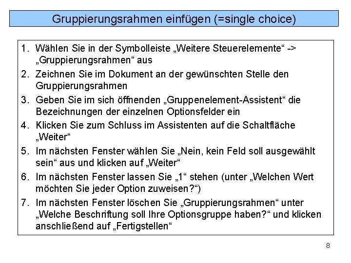 """Gruppierungsrahmen einfügen (=single choice) 1. Wählen Sie in der Symbolleiste """"Weitere Steuerelemente"""" -> """"Gruppierungsrahmen"""""""