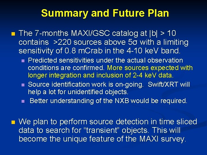 Summary and Future Plan n The 7 -months MAXI/GSC catalog at |b| > 10