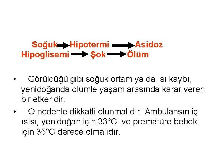 Soğuk Hipotermi Asidoz Hipoglisemi Şok Ölüm • Görüldüğü gibi soğuk ortam ya da
