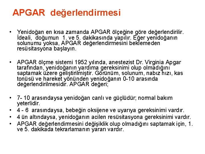 APGAR değerlendirmesi • Yenidoğan en kısa zamanda APGAR ölçeğine göre değerlendirilir. İdeali, doğumun
