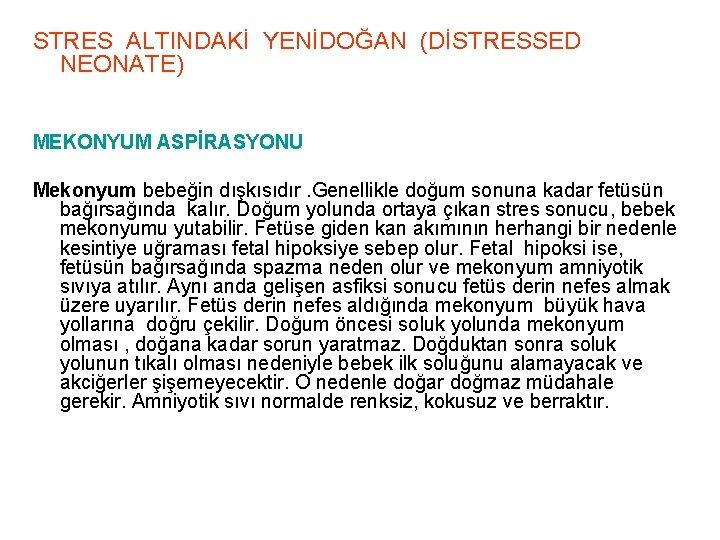 STRES ALTINDAKİ YENİDOĞAN (DİSTRESSED NEONATE) MEKONYUM ASPİRASYONU Mekonyum bebeğin dışkısıdır. Genellikle doğum sonuna kadar