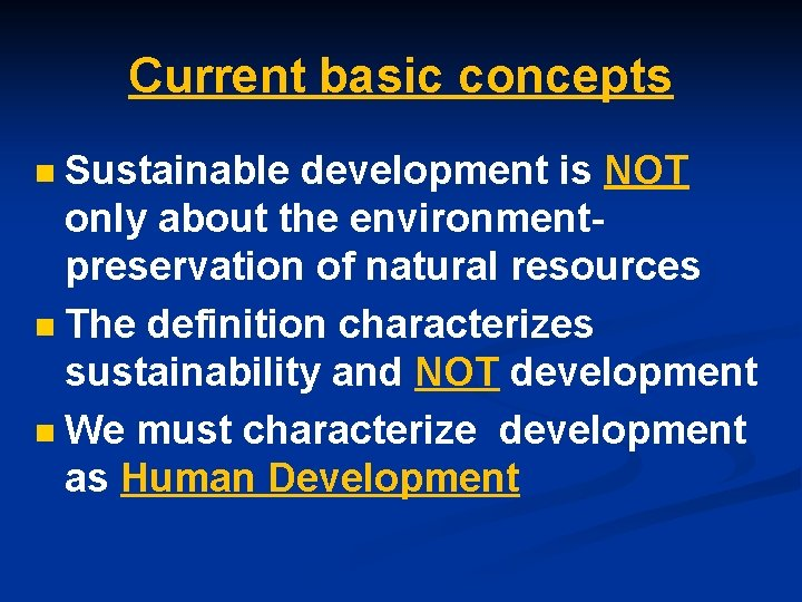 Current basic concepts Sustainable development is NOT only about the environmentpreservation of natural resources
