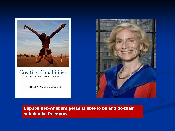 Capabilities-what are persons able to be and do-their substantial freedoms