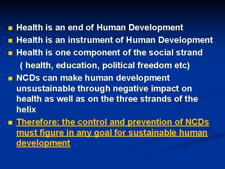 n n n Health is an end of Human Development Health is an instrument