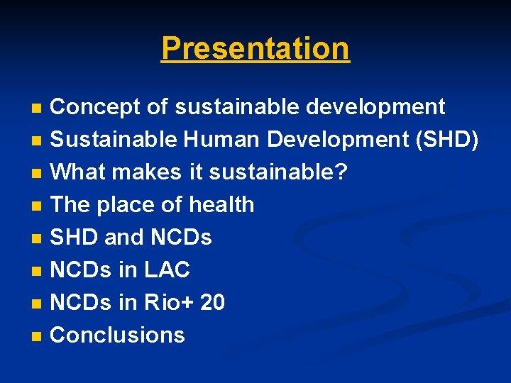 Presentation n n n n Concept of sustainable development Sustainable Human Development (SHD) What