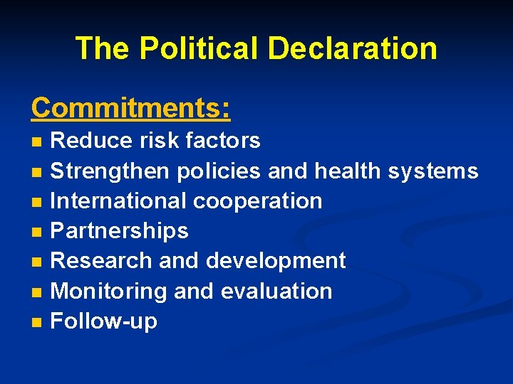 The Political Declaration Commitments: n n n n Reduce risk factors Strengthen policies and